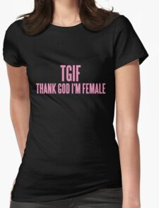 TGIF (THANK GOD I'M FEMALE)  Womens Fitted T-Shirt
