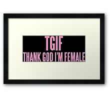 TGIF (THANK GOD I'M FEMALE)  Framed Print