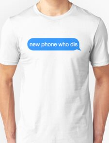new phone who dis Unisex T-Shirt
