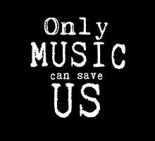 Only Music Can Save Us  by millennialchic
