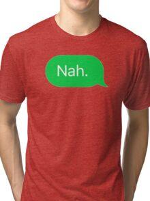 Nah  Tri-blend T-Shirt