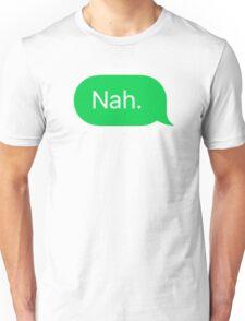 Nah  Unisex T-Shirt