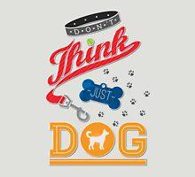 Don't Think Just Dog Unisex T-Shirt