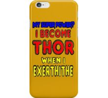 My Super Power is Becoming Thor iPhone Case/Skin