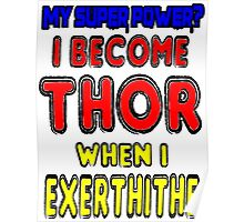 Cute Funny Joke- My Super Power is Becoming Thor Poster