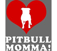 Pit Bull Momma Tshirts & Accessories Photographic Print