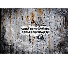 Waiting Is Not A Revolutionary Act Photographic Print