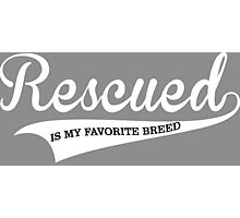 Rescued Is My Favorite Breed Tshirts & Accessories Photographic Print