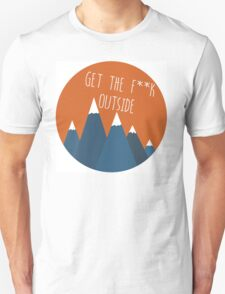 Get The F**K Outside T-Shirt