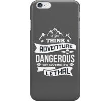 Think Adventure Is Dangerous iPhone Case/Skin