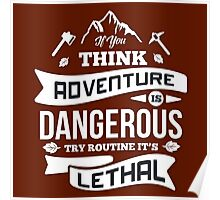 Think Adventure Is Dangerous Poster