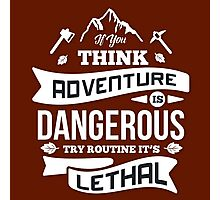 Think Adventure Is Dangerous Photographic Print