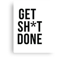 Get SH*T done Canvas Print