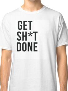 Get SH*T done Classic T-Shirt