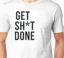 Get SH*T done Unisex T-Shirt