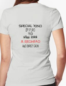 It takes a special kind of stupid to piss off a redhead Womens Fitted T-Shirt