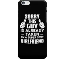 Sorry This Guy Is Already Taken By A Super Sexy Girlfriend iPhone Case/Skin
