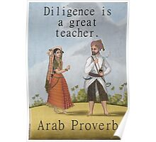 Diligence Is A Great Teacher - Arab Proverb Poster