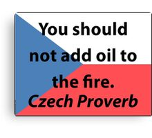 Do Not Add Oil To The Fire - Czech Proverb Canvas Print