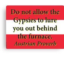 Do Not Allow The Gypsies - Austrian Proverb Canvas Print