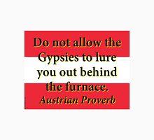 Do Not Allow The Gypsies - Austrian Proverb Unisex T-Shirt