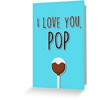 I love you, Pop Greeting Card