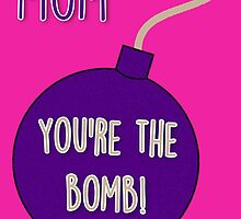 Mom, you're the bomb! by fashprints