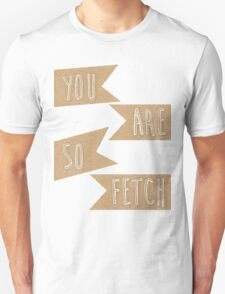 You are so fetch T-Shirt