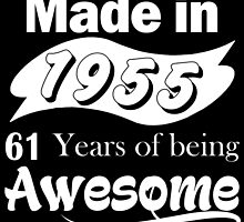 Made in 1955... 61 Years of being Awesome by yummytees