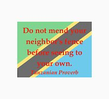 Do Not Mend Your Neighbors Fence - Tanzanian Proverb Unisex T-Shirt