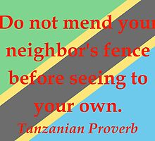 Do Not Mend Your Neighbors Fence - Tanzanian Proverb by CrankyOldDude