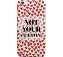NOT YOUR VALENTINE iPhone Case/Skin