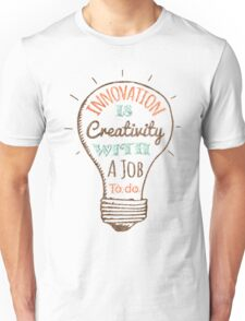 Innovation is Creativity Unisex T-Shirt