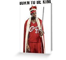 LEBRON BORN TO BE KING Greeting Card