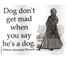 Dog Dont Get Mad - African-American Proverb Poster