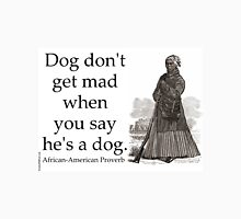 Dog Dont Get Mad - African-American Proverb Unisex T-Shirt