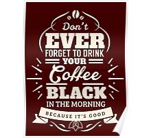 Drink Your Coffee Black Poster