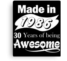 Made in 1986... 30 Years of being Awesome Canvas Print