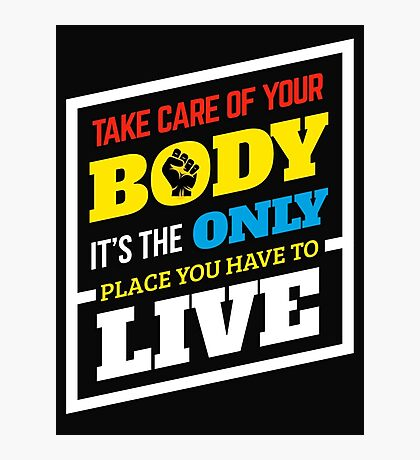 Take Care Of Your Body Photographic Print