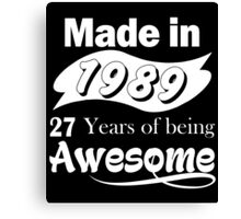 Made in 1989... 27 Years of being Awesome Canvas Print