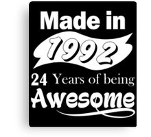 Made in 1992... 24 Years of being Awesome Canvas Print