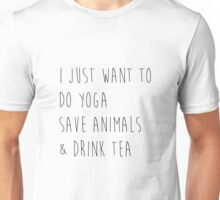 I Just Want to Do Yoga, Save Animals, & Drink Tea Unisex T-Shirt