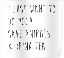 I Just Want to Do Yoga, Save Animals, & Drink Tea Poster