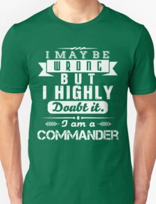 COMMANDER isn't wrong T-Shirt
