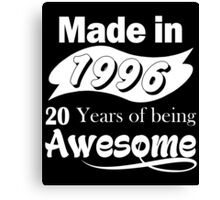 Made in 1996... 20 Years of being Awesome Canvas Print