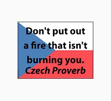 Don't Put Out A Fire - Czech Proverb T-Shirt