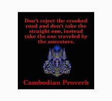 Don't Reject The Crooked Road - Cambodian Proverb T-Shirt
