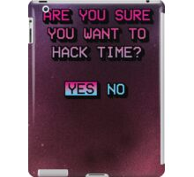 Are you sure you want to hack time? iPad Case/Skin