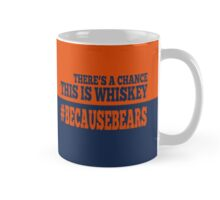 There's a Chance This is Whiskey #BecauseBears Mug