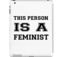 THIS PERSON IS A FEMINIST merchandise!  iPad Case/Skin